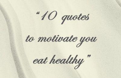 10 Kata Mutiara untuk Memotivasi Anda Makan Sehat