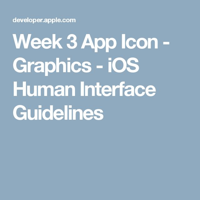 Week 3 App Icon - Graphics - iOS Human Interface Guidelines
