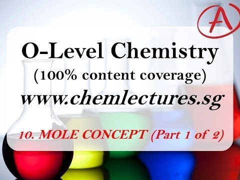 (10th of 19 Chapters) Mole concept and Stoichiometry part 1 of 2 - GCE O Level Chemistry Lecture - YouTube