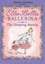 Ella Bella Ballerina and the Sleeping Beauty : Ella Bella Ballerina Series - James Mayhew
