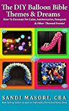 The DIY Balloon Bible Themes & Dreams: How To Decorate For Galas Anniversaries Banquets & Other Themed Events by Sandi Masori (Author) #Kindle US #NewRelease #Humor #Entertainment #eBook #ad