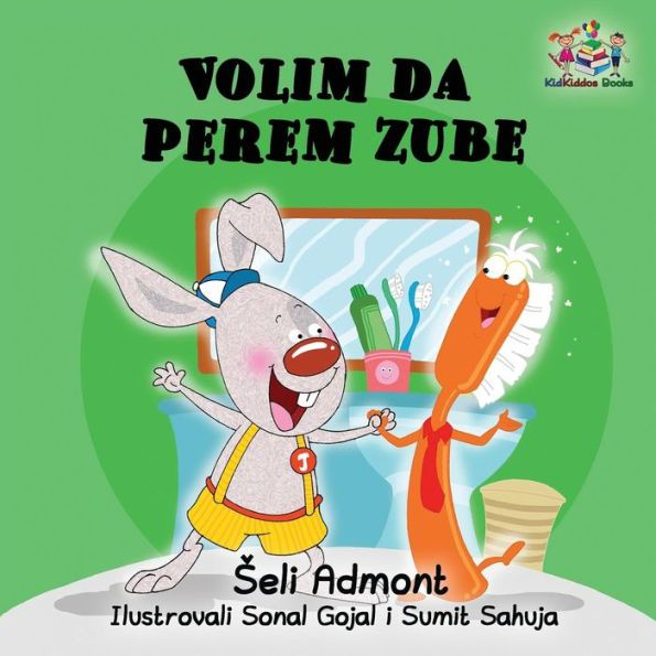 Love to Brush My Teeth (Serbian language children's book): Serbian book for kids