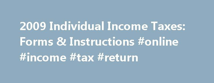 """2009 Individual Income Taxes: Forms & Instructions #online #income #tax #return http://incom.remmont.com/2009-individual-income-taxes-forms-instructions-online-income-tax-return/  #federal income tax forms 2009 # 2009 Individual Income Taxes: Forms, & Instructions All IRS tax forms, instructions, and publications are in the Adobe Acrobat PDF format. All IRS forms, with the exception of the """"Information Returns"""" such as W-2s, and 1099's, are now fill-in capable. The IRS recommends that you…"""