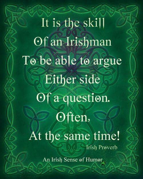 irish proverbs Showing quotations 1 to 20 of 21 total:  irish proverb give away all you like, but keep your bills and your temper irish proverb good luck beats early rising.