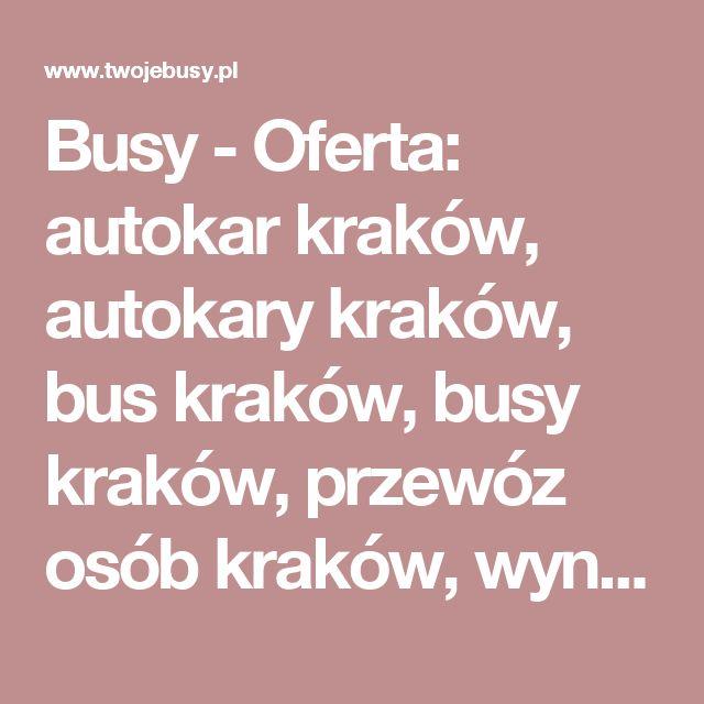 Busy - Oferta: autokar kraków, autokary kraków, bus kraków, busy kraków, przewóz osób kraków, wynajem autokarów kraków, wynajem busów kraków