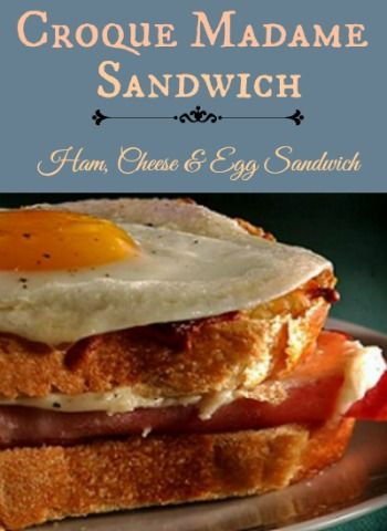 Croque Madame Sandwich Recipe - Ham, Cheese & Egg Sandwich ...