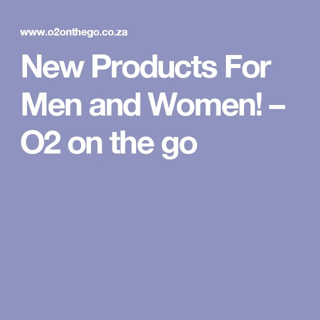 New Products For Men and Women! – O2 on the go