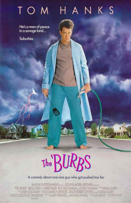 The Burbs (1989) Tom Hanks portrays suburbanite Ray Peterson, whose plans for a peaceful vacation are disturbed by a creepy new family on the block, in this outrageous suspense-comedy. To the disappoi