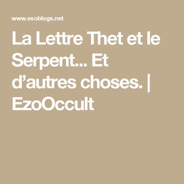La Lettre Thet et le Serpent... Et d'autres choses. | EzoOccult