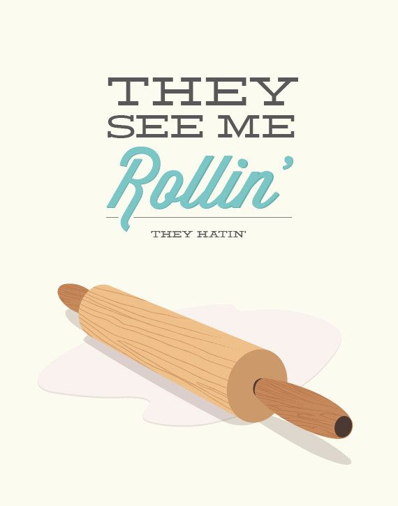 Kitchen Print Rolling Pin They See Me Rollin 11x14 door noodlehug