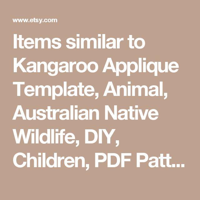 Items similar to Kangaroo Applique Template, Animal, Australian Native Wildlife, DIY, Children, PDF Pattern by Angel Lea Designs on Etsy