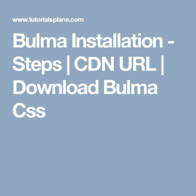 Bulma Installation - Steps   CDN URL   Download Bulma Css