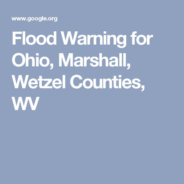 Flood Warning for Ohio, Marshall, Wetzel Counties, WV