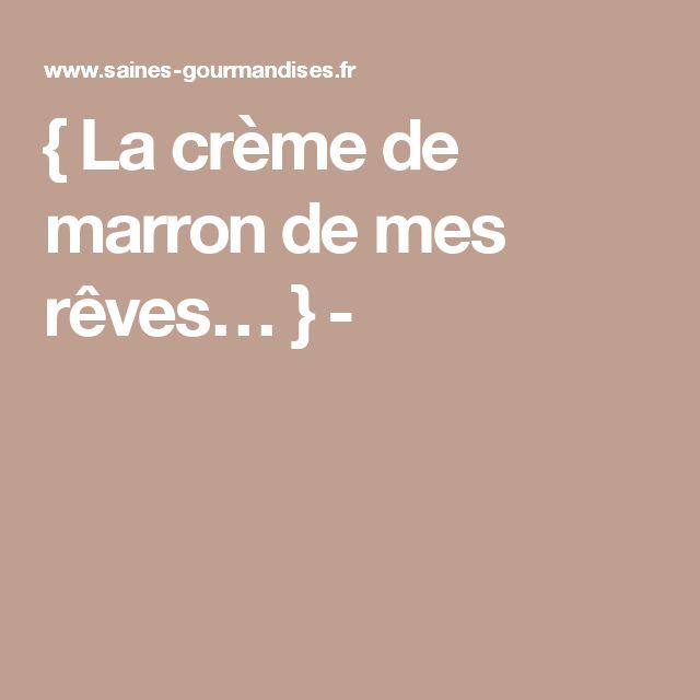{ La crème de marron de mes rêves… } -