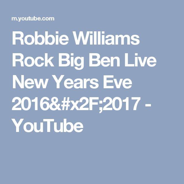 Robbie Williams Rock Big Ben Live New Years Eve 2016/2017 - YouTube