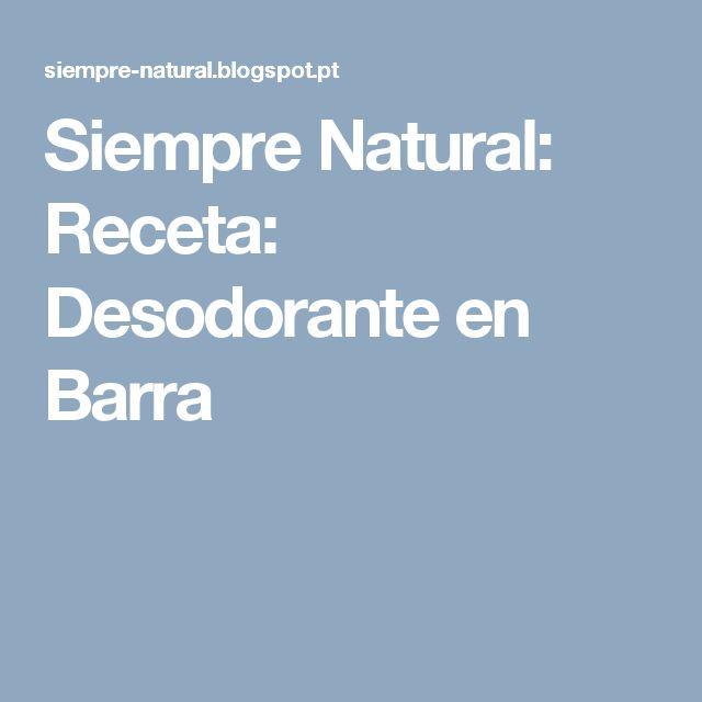 Siempre Natural: Receta: Desodorante en Barra