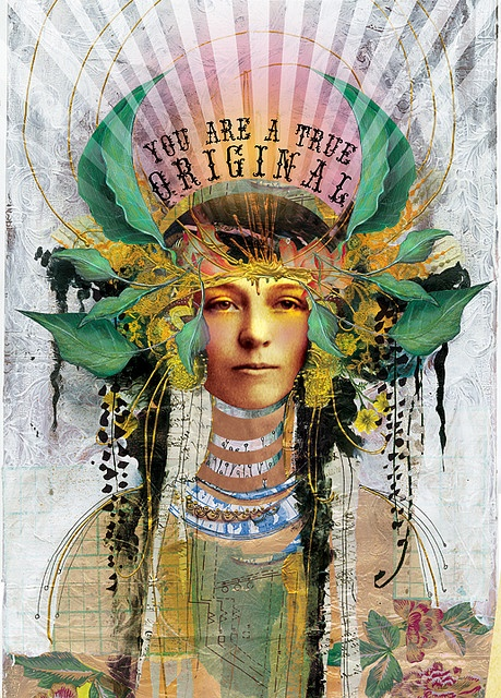 """YOU are a true Original""  Artwork by:  Anahata Katkin  To see more go to:  http://www.anahataart.com/"