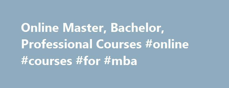 Online Master, Bachelor, Professional Courses #online #courses #for #mba http://furniture.nef2.com/online-master-bachelor-professional-courses-online-courses-for-mba/  Our programmes InterActive offers professional qualifications, postgraduate and undergraduate degrees, as well as executive diplomas and certificates – all delivered in partnership with many of the world's finest academic institutions.With all courses available 100% online, we provide you with the opportunity to study at the…