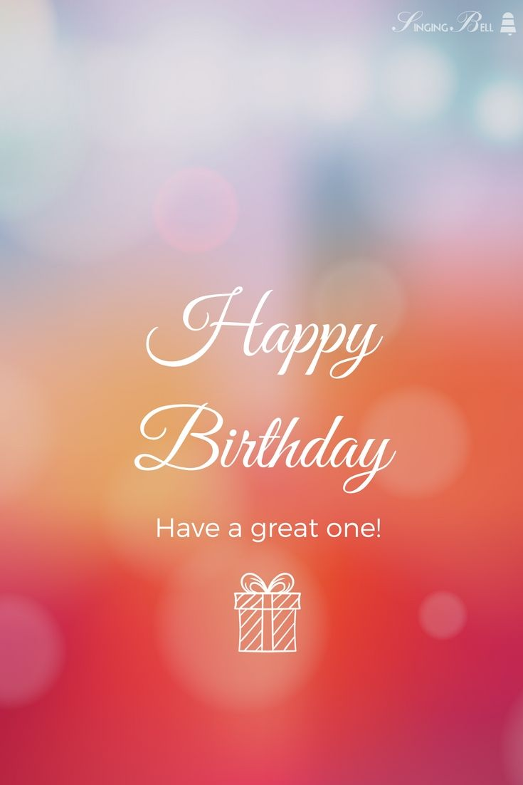 Happy Birthday. Have a great one