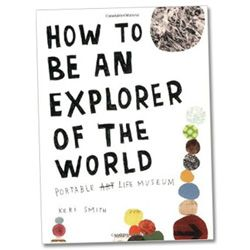 """How to be an Explorer of the World  We absolutely love this book!  Keri Smith's """"How to be an Explorer of the World"""" is an invitation to rediscover the world around you. Artists and scientists analyze the world around them in surprisingly similar ways, by observing, collecting, documenting, analyzing, and comparing."""