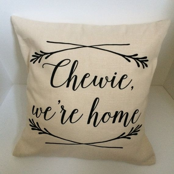 Chewie, we're home. Star Wars episode VII inspired house pillow; 16x16inch