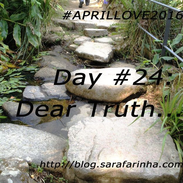 """""""Dear Truth, Thank you. You've always been there. Even when I didn't wanted to see you. (…) You've told me all I needed to know. You kept me from hurting myself beyond repair…"""" #APRILLOVE2016"""
