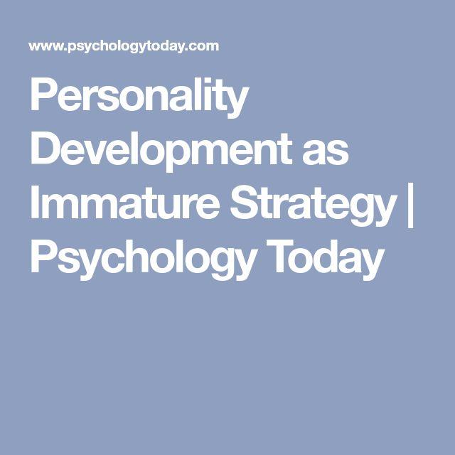 Personality Development as Immature Strategy | Psychology Today