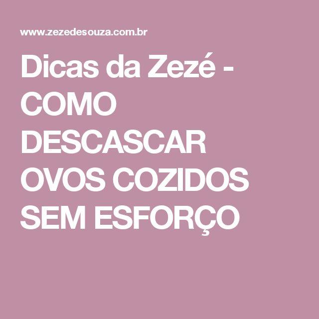 Dicas da Zezé  - COMO DESCASCAR OVOS COZIDOS SEM ESFORÇO