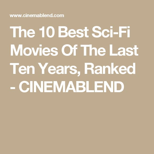 The 10 Best Sci-Fi Movies Of The Last Ten Years, Ranked - CINEMABLEND