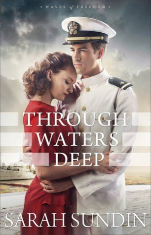 Through Waters Deep (Waves of Freedom #1) by Sarah Sundin  ~  It is 1941 and America teeters on the brink of war. Outgoing naval officer Ensign Jim Avery escorts British convoys across the North Atlantic in a brand-new destroyer, the USS Atwood. Back on shore, Boston Navy Yard secretary Mary Stirling does her work quietly and efficiently, happy to be out of the limelight. Yet, despite her reserved nature, she never could back down from a challenge. When evidence of sabotage on the Atwood..