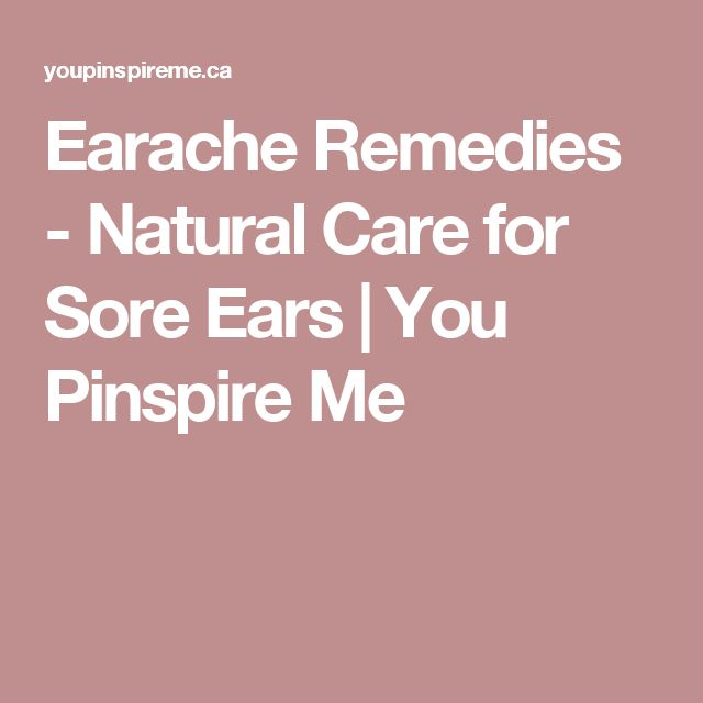 Earache Remedies - Natural Care for Sore Ears | You Pinspire Me