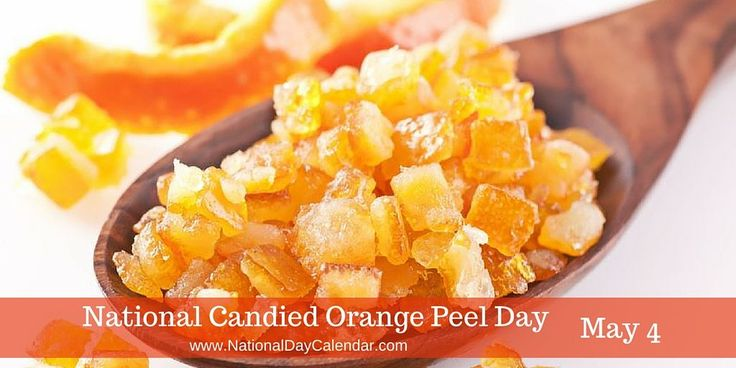 NATIONAL CANDIED ORANGE PEEL DAY National Candied Orange Peel Day is observed annually on May 4th.  Candied Orange Peels are a boiled, sliced and sugared treat.  They are very popular with c…
