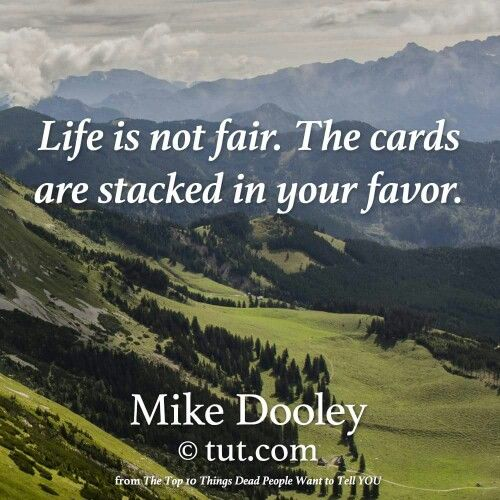 Risultati immagini per life is so unfair the cards are stacked in your favor mike dooley quote