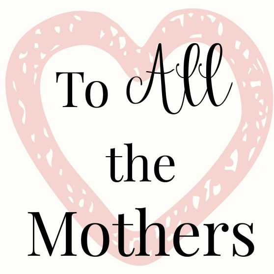 To ALL the mothers on Mothers day