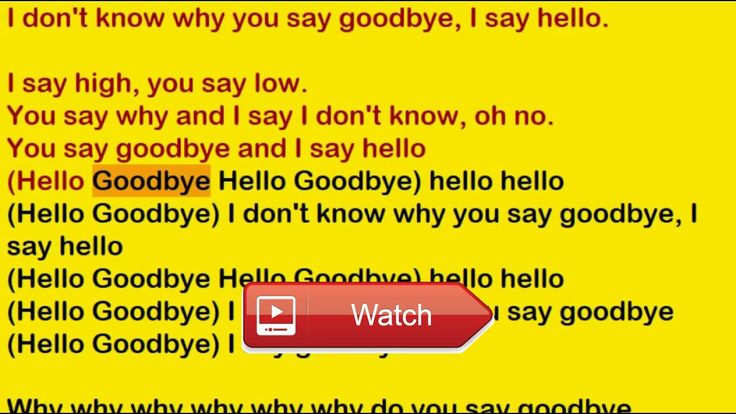 The Beatles Hello Goodbye Lyrics  This is a special versionperformance of this song the lyrics are being read by a computer voice This might be a hel