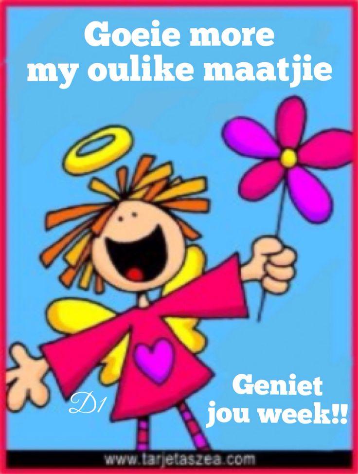 Goeie more  my oulike maatjie Geniet jou week