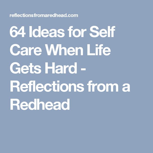 64 Ideas for Self Care When Life Gets Hard - Reflections from a Redhead
