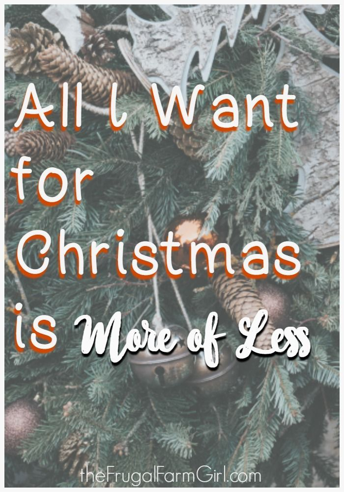 All I Want For Christmas Is More Of Less Frugal Frugal Living Tips Money Saving Tips
