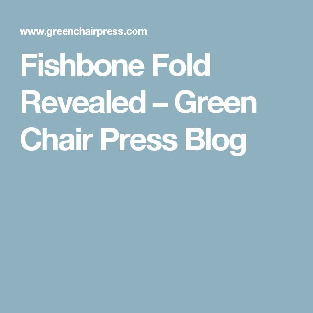 Fishbone Fold Revealed – Green Chair Press Blog