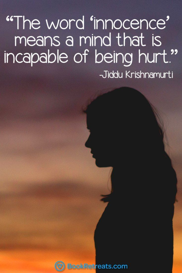 """""""The word 'innocence' means a mind that is incapable of being hurt."""" Inspiring meditation quotes by Jiddu Krishnamurti and other teachers here:  https://bookretreats.com/blog/101-quotes-will-change-way-look-meditation"""