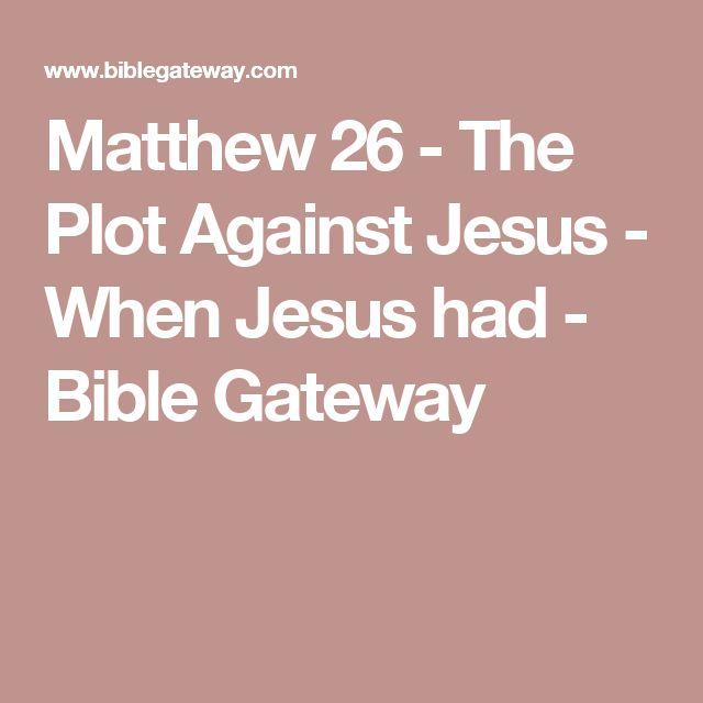 Matthew 26  - The Plot Against Jesus - When Jesus had - Bible Gateway