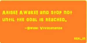 Daily Quote-Arise! Awake! and stop not until the goal is reached. -Swami Vivekananda