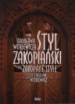 Styl zakopiański Stanisława Witkiewicza - jedynie 74,25zł w matras.pl