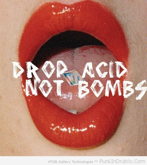 Drop-acid-not-bombs