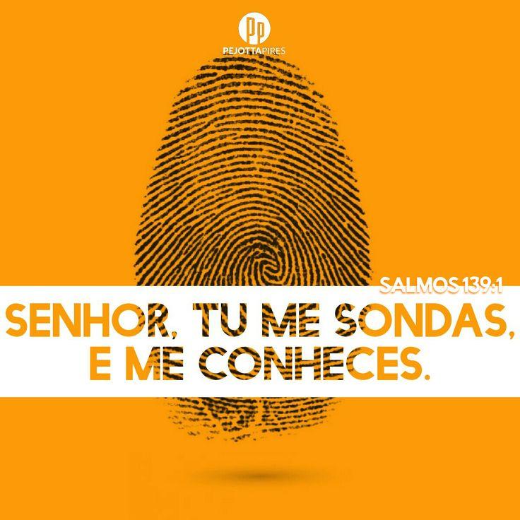 """Salmos 139:1"""" Senhor, tu me sondas, e me conheces. """"                                                                                                                                                                                 Mais"""