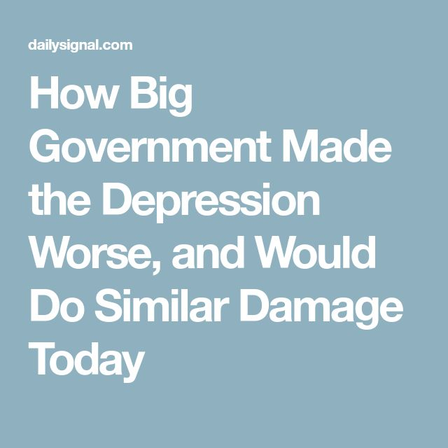 How Big Government Made the Depression Worse, and Would Do Similar Damage Today