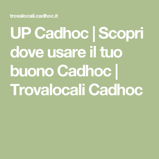 UP Cadhoc | Scopri dove usare il tuo buono Cadhoc | Trovalocali Cadhoc