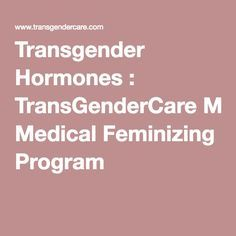 Transgender Hormones : TransGenderCare Medical Feminizing Program