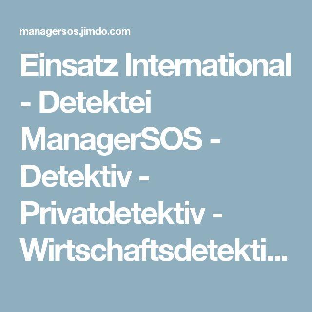 Einsatz International - Detektei ManagerSOS - Detektiv - Privatdetektiv - Wirtschaftsdetektiv International