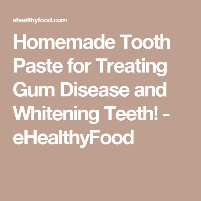 Homemade Tooth Paste for Treating Gum Disease and Whitening Teeth! - eHealthyFood